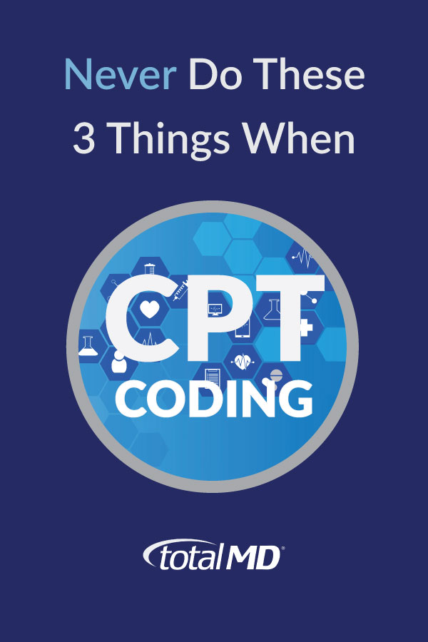 CPT Coding - Never do These Things
